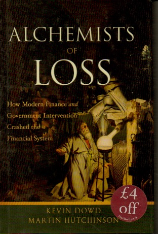 Alchemists of Loss _ How Modern Finance and Government Invervention Crashed the Financial System. Kevin Dowd, Martin Hutchinson.