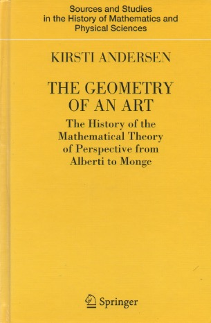 The Geometry of an Art_ The History of the Mathematical Theory of Perspective from Alberti to Monge. Kirsti Andersen.