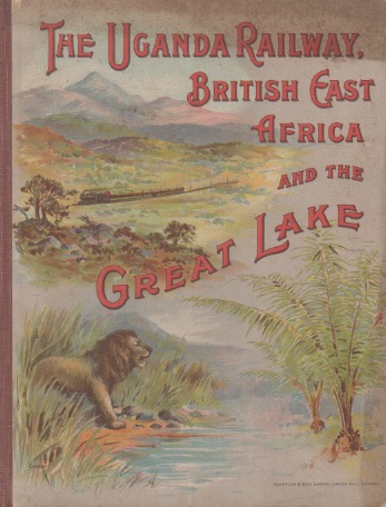 The Uganda Railway, British East Africa_ From Mombasa to Lake Victoria Nyanza_ And by Steamer Round the Great Lake. H. Currie, A. E. Cruickshank.