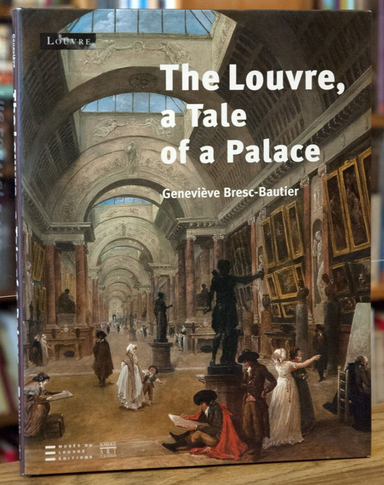 The Louvre, a Tale of a Palace. Genevieve Bresc Bautier.