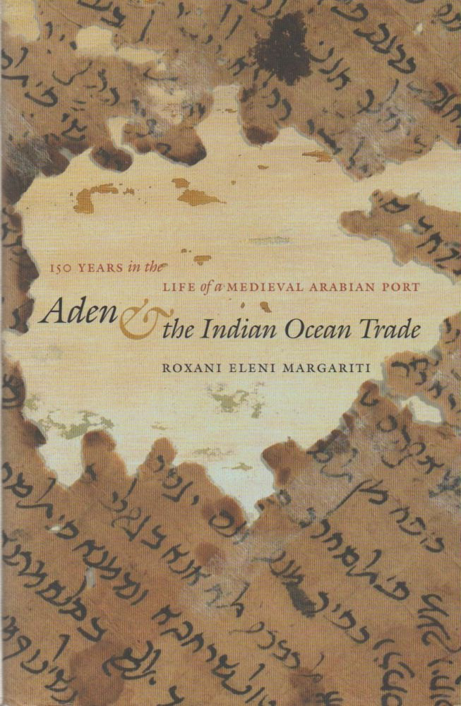 Aden & the Indian Ocean Trade_ 150 Years in the Life of a Medieval Arabian Port. Roxani Eleni Margariti.