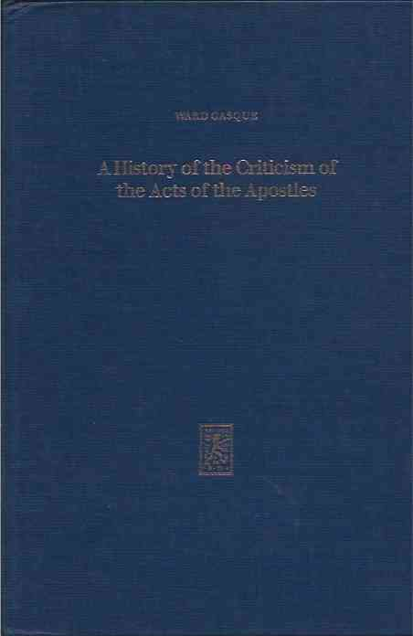 A History of the Criticism of the Acts of the Apostles. Ward Gasque.