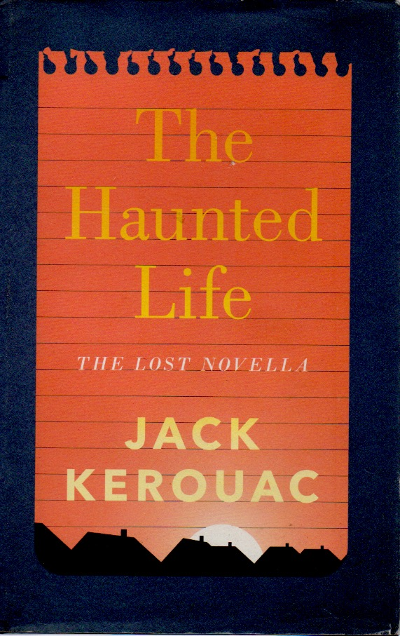The Haunted Life _ the Lost Novella and Other Writings. Jack Kerouac.