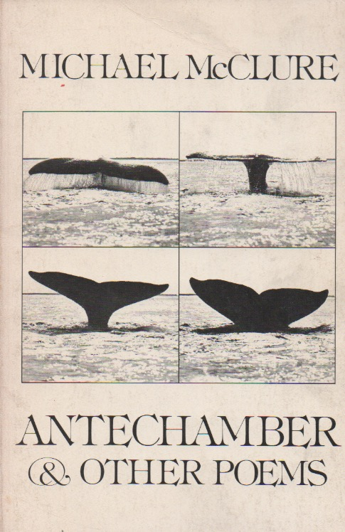 Antechamber & Other Poems. Michael McClure.