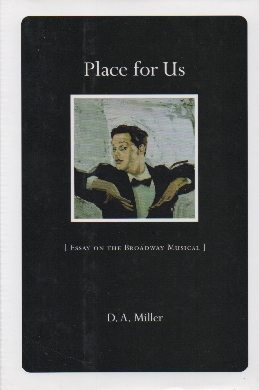 Place for Us_ [Essays on the Broadway Musical]. D. A. Miller.