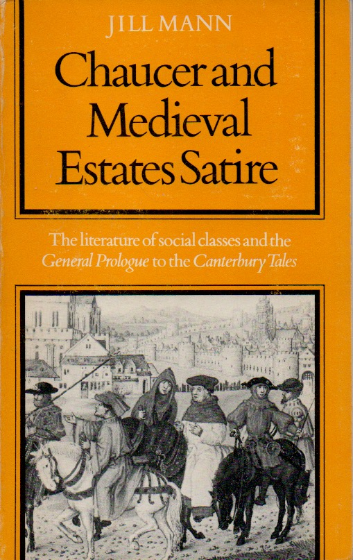 Chaucer and Medieval Estates Satire _ The Literature of Social Classes and the General Prologue to the Canterbury Tales. Jill Mann.