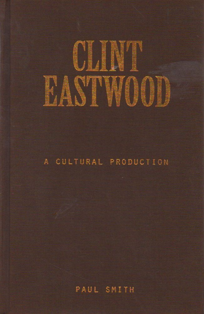 Clint Eastwood_ A Cultural Production. Paul Smith.