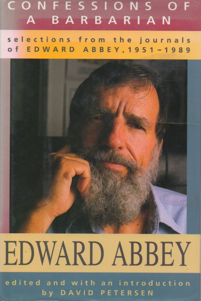 Confessions of a Barbarian_ Selections from the Journals of Edward Abbey, 1951-1989. eds, intro, David Abbey, David Petersen.