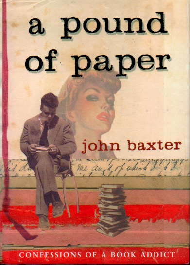 A Pound of Paper _ Confessions of a Book Addict. John Baxter.