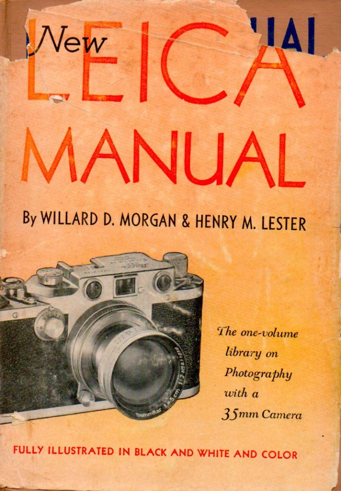The New Leica Manual. Willard D. Morgan, Henry M. Lester.