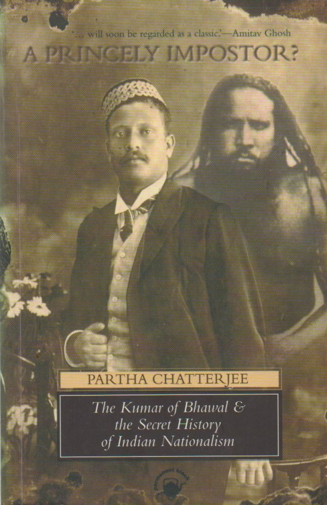 A Princely Impostor?_ The Kumar of Bhawal and the Secret History of Indian Nationalism. Partha Chatterjee.