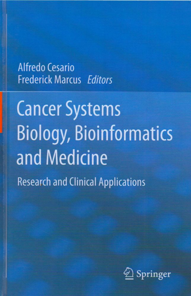 Cancer Systems Biology, Bioinformatics and Medicine_ Research and Clinical Applications. Alfredo Cesario, Frederick Marcus.