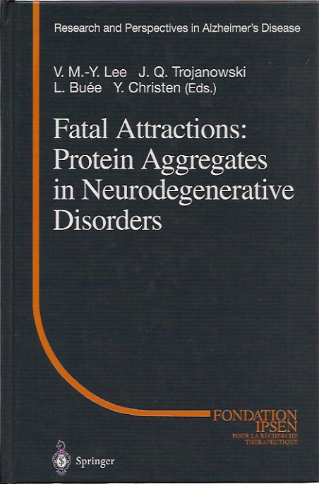 Fatal Attractions: Protein Aggregates in Neurodegenerative Disorders. L. Buee Trojanowski, Y. Christen V. M. -Y Lee J. Q.