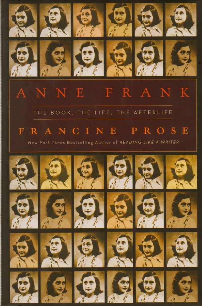 Anne Frank_ The Book, The Life, The Afterlife. Francine Prose.