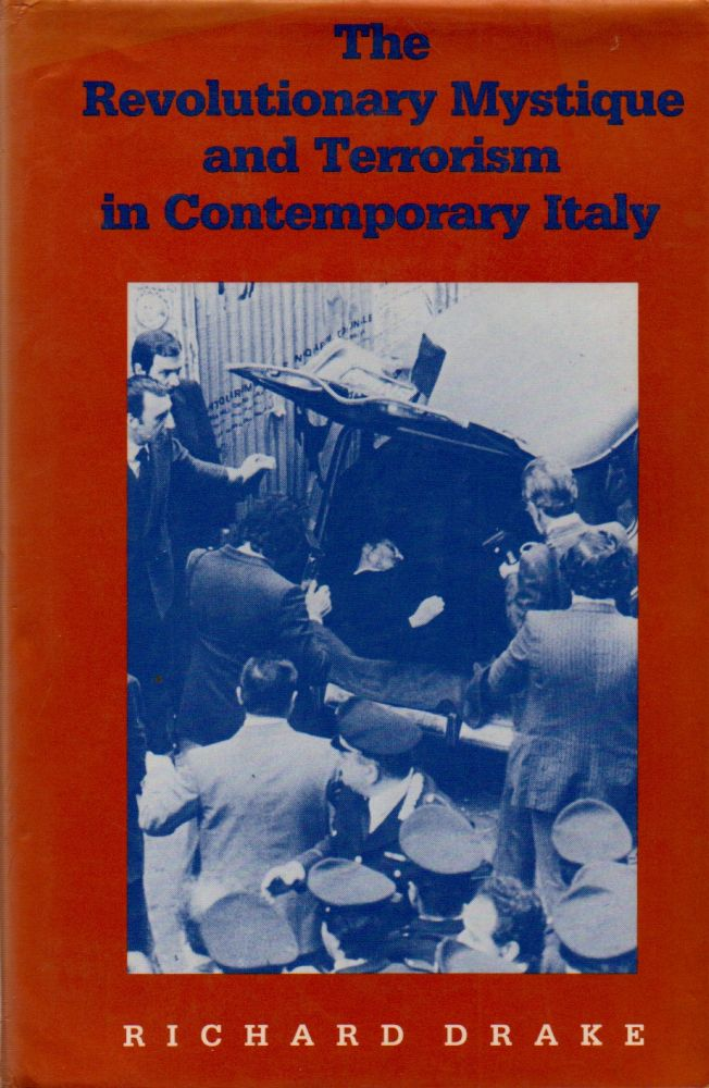 The Revolutionary Mystique and Terrorism in Contemporary Italy. Richard Drake.