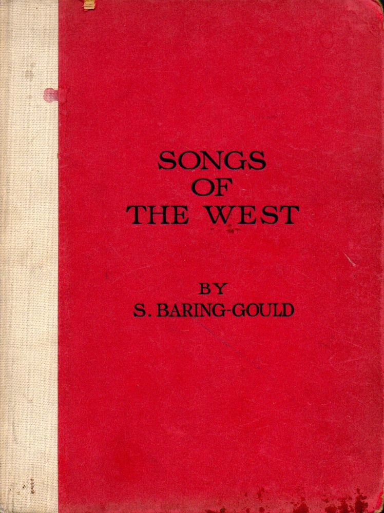 Songs of The West _ Folk Songs of Devon & Cornwall Collected From the Myths of the People. S. Baring-Gould.