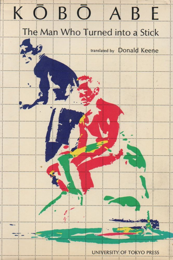 The Man Who Turned into a Stick. Kobo Abe, Donald Keene, trans.
