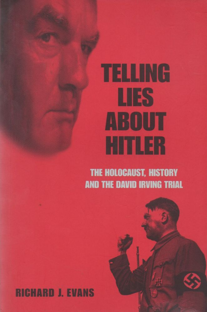 Telling Lies About Hitler_ The Holocaust, History and the David Irving Trial. Richard J. Evans.