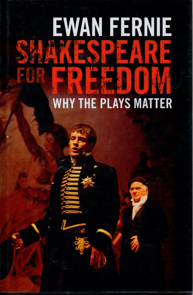 Shakespeare for Freedom _ Why the Plays Matter. Ewan Fernie.
