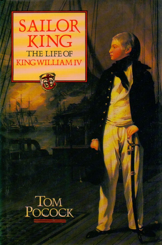 Sailor King _ The Life of King William IV. Tom Pocock.