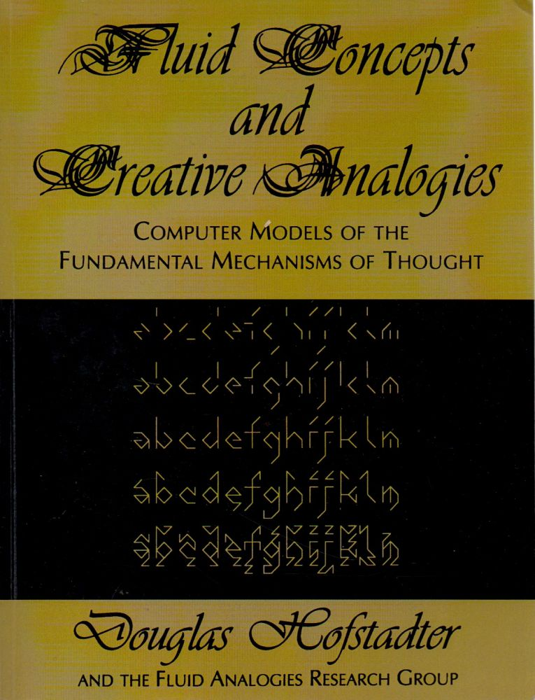 Fluid Concepts & Creative Analogies _ Computer Models of the Fundamental Mechanisms of Thought. Douglas Hofstadter.