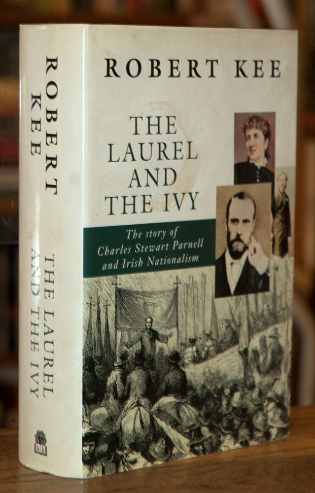 The Laurel and the Ivy_ The Story of Charles Stewart Parnell and Irish Nationalism. Robert Kee.