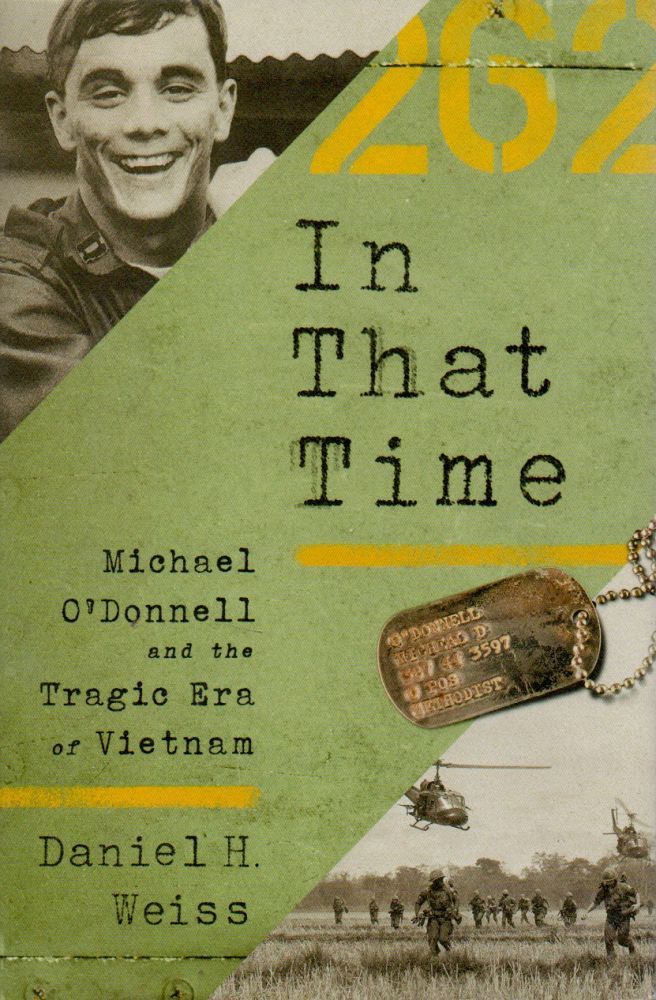 In That Time _ Michael O'Donnell and the Tragic Era of Vietnam. Daniel H. Weiss.