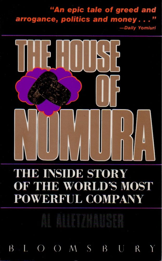 The House of Nomura _ The Inside Story of the World's Most Powerful Company. Al Alletzhauser.