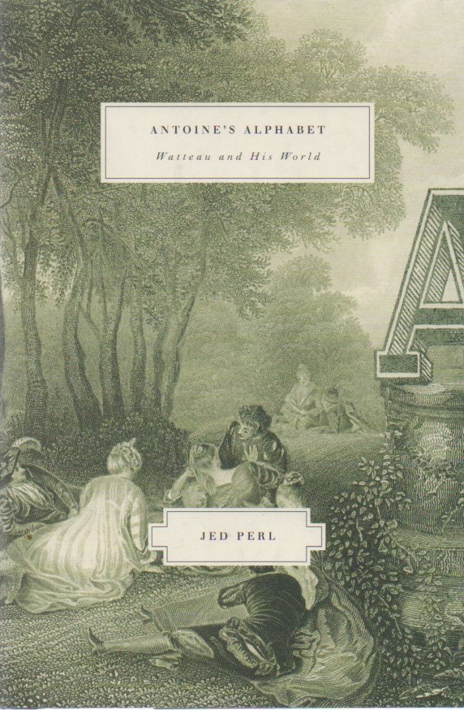 Antoine's Alphabet_ Watteau and His World. Jed Perl.