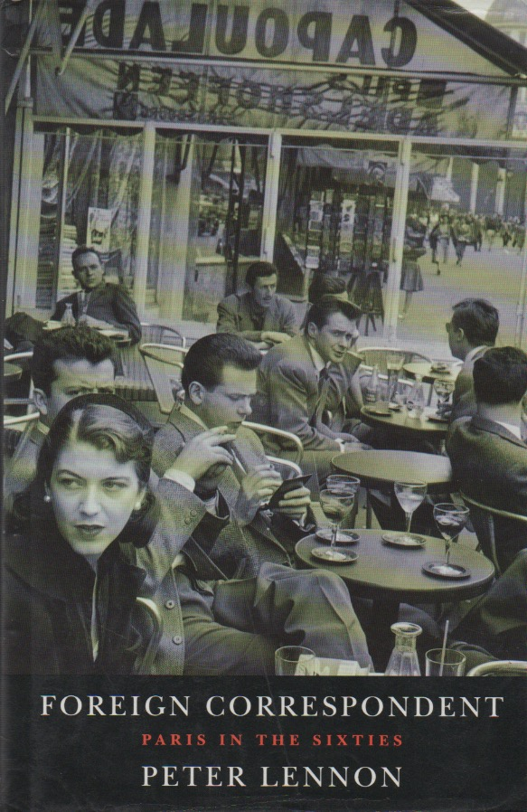 Foreign Correspondent_ Paris in the Sixties. Peter Lennon.