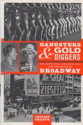Gangsters & Gold Diggers_ Old New York, the Jazz Age, and the Birth of Broadway. Jerome Charyn.