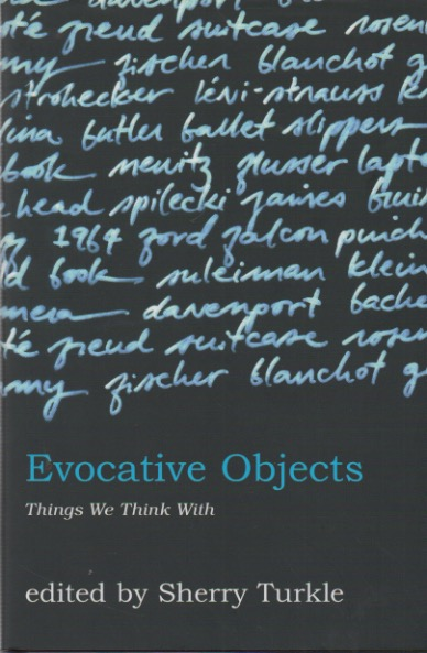 Evocative Objects_ Things We Think With. Sherry Turkle, essays.