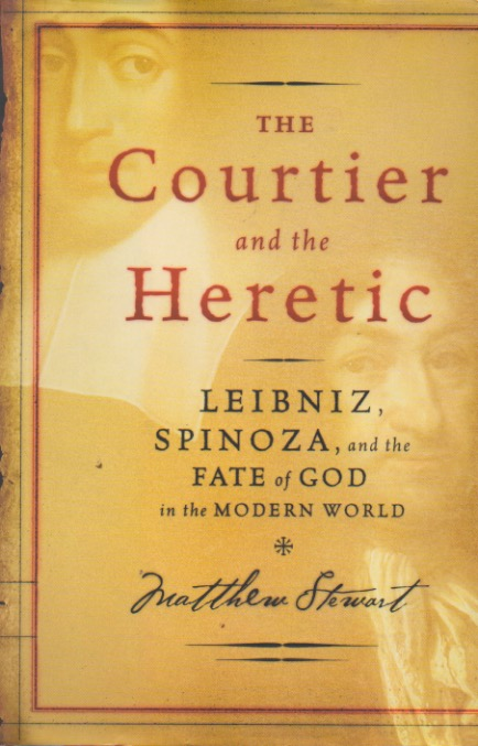 The Courtier and the Heretic_ Liebniz, Spinoza, and the Fate of God in the Modern World. Matthew Stewart.