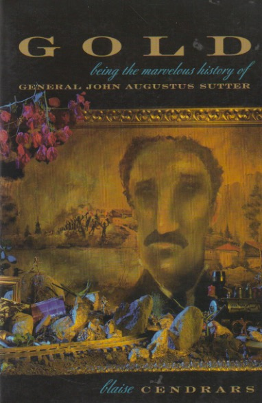 Gold_ Being The Marvellous History of General John Augustus Sutter. Blaise Cendrars.