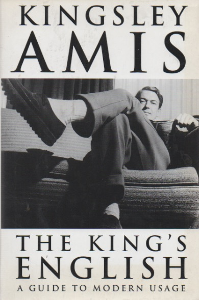 The King's English_ A Guide to Modern Usage. Kingsley Amis.