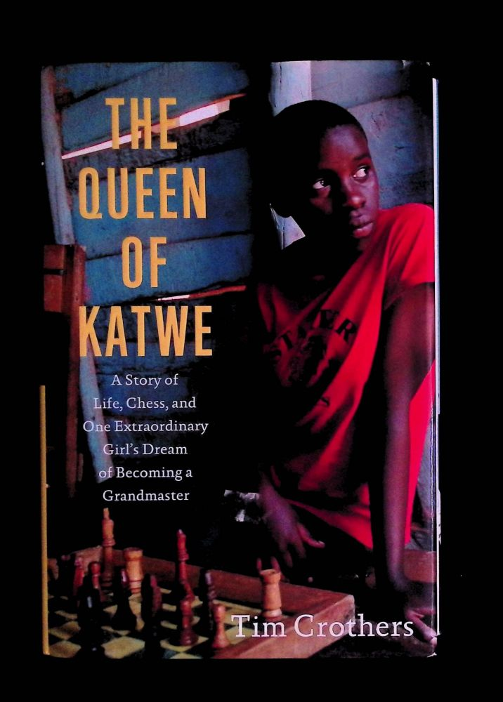 The Queen of Katwe _ A Story of Life, Chess, and One Extraordinary Girl's Dream of Becoming a Grandmaster. Tim Crothers.