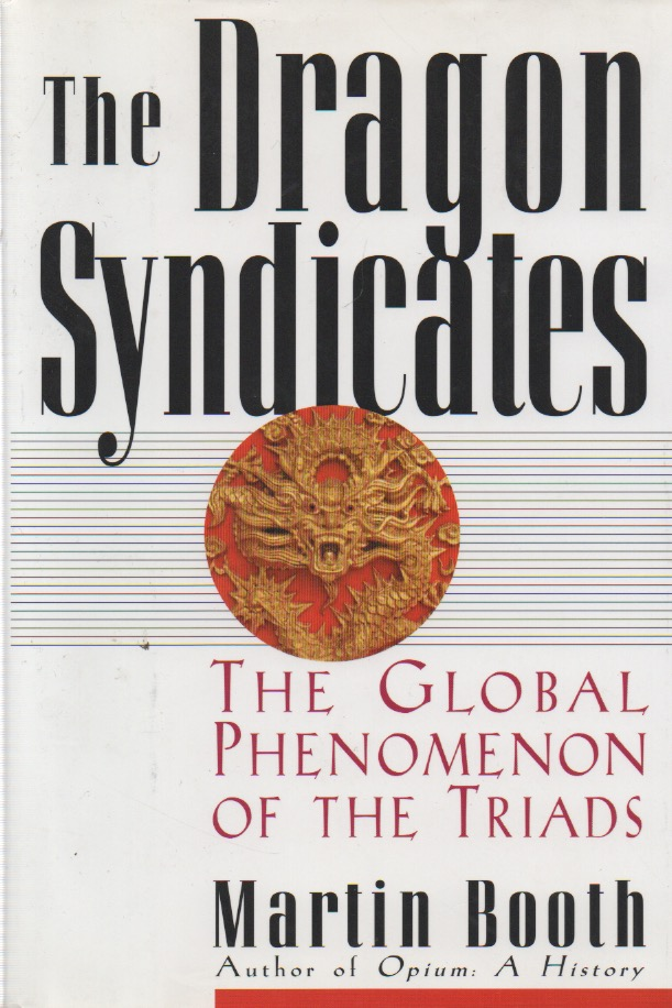 The Dragon Syndicates_ The Global Phenomenon of the Triads. Martin Booth.