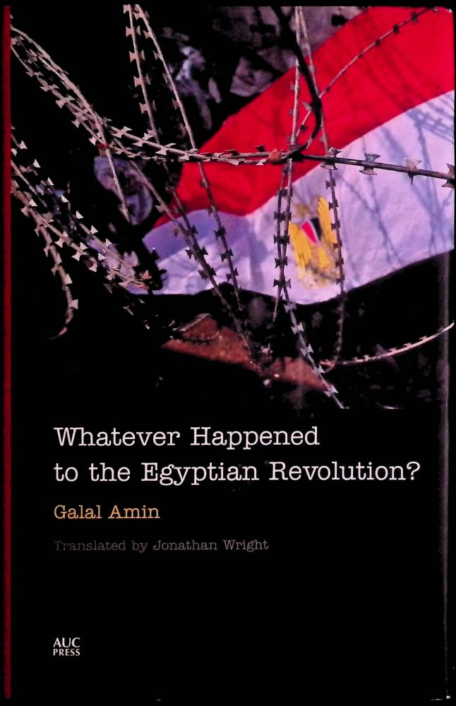 Whatever Happened to the Egyptian Revolution. Galal Amin, Jonathan Wright.
