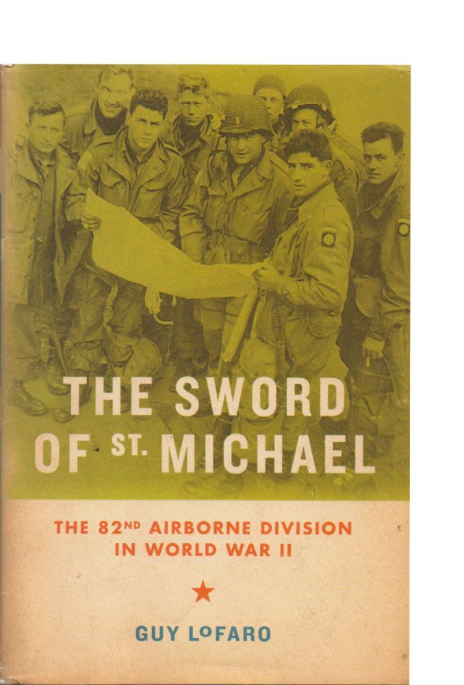 The Sword of St. Michael_The 82nd Airborne Division in World War II. Guy LoFaro.