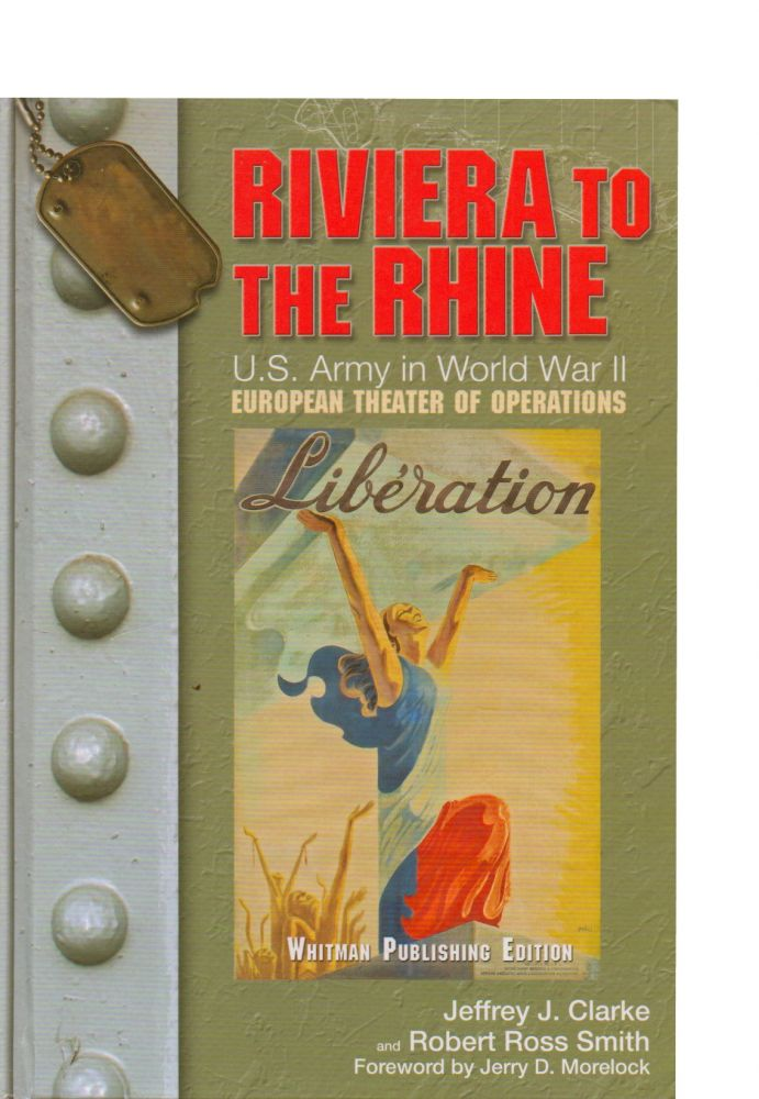 Riviera to the Rhine_United States Army in World War II_ The European Theater of Operations_. Jeffrey J. Clarke, Robert Ross Smith, Jerry D. Morelock, foreword.