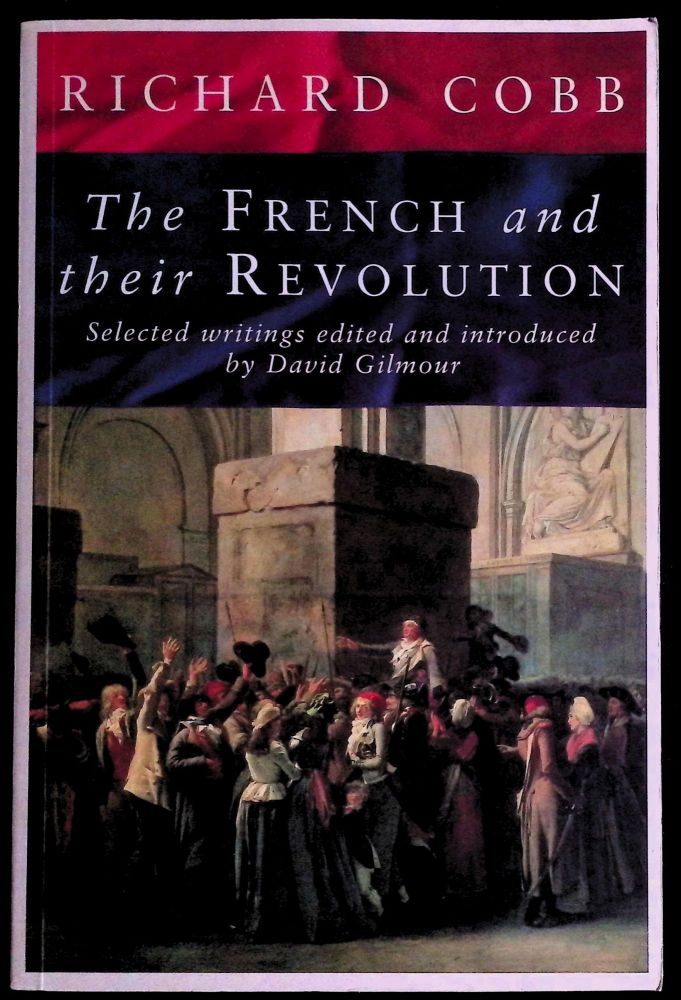 The French and their Revolution _ Selected Writings. ed, intro, Richard Cobb, David Gilmour.
