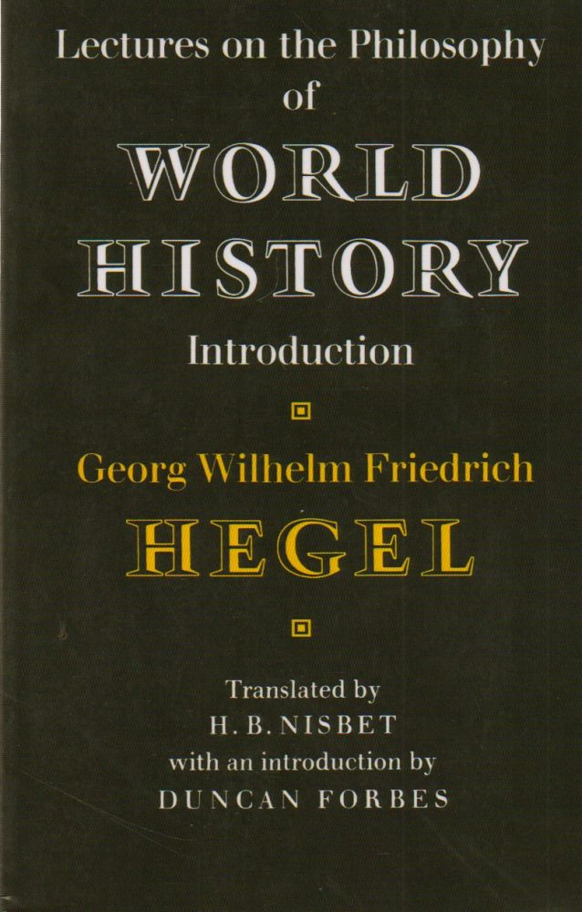Lectures on the Philosophy of World History. Georg Wilhelm Friedrich Hegel, Nisbetm H. B., Duncan Forbes, trans, intro.