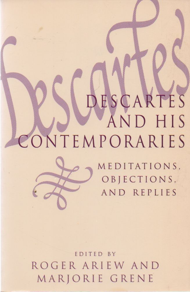 Descartes and His Contemporaries_ Meditations, Objections, and Replies. Roger Ariew, Marjorie Grene, essays.