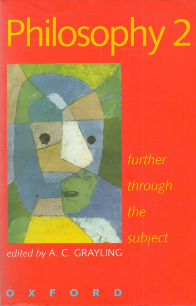 Philosophy 2_ further through the subject. A. C. Grayling, essays.