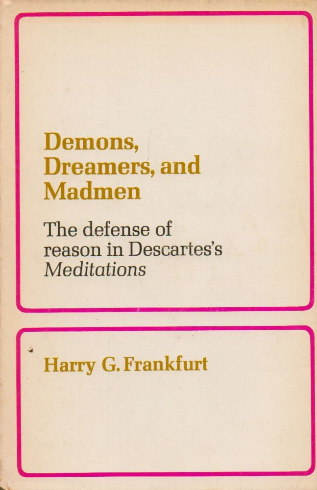 Demons, Dreamers, and Madmen_ The defense of reason in Descartes's Meditations. Harry G. Frankfurt.