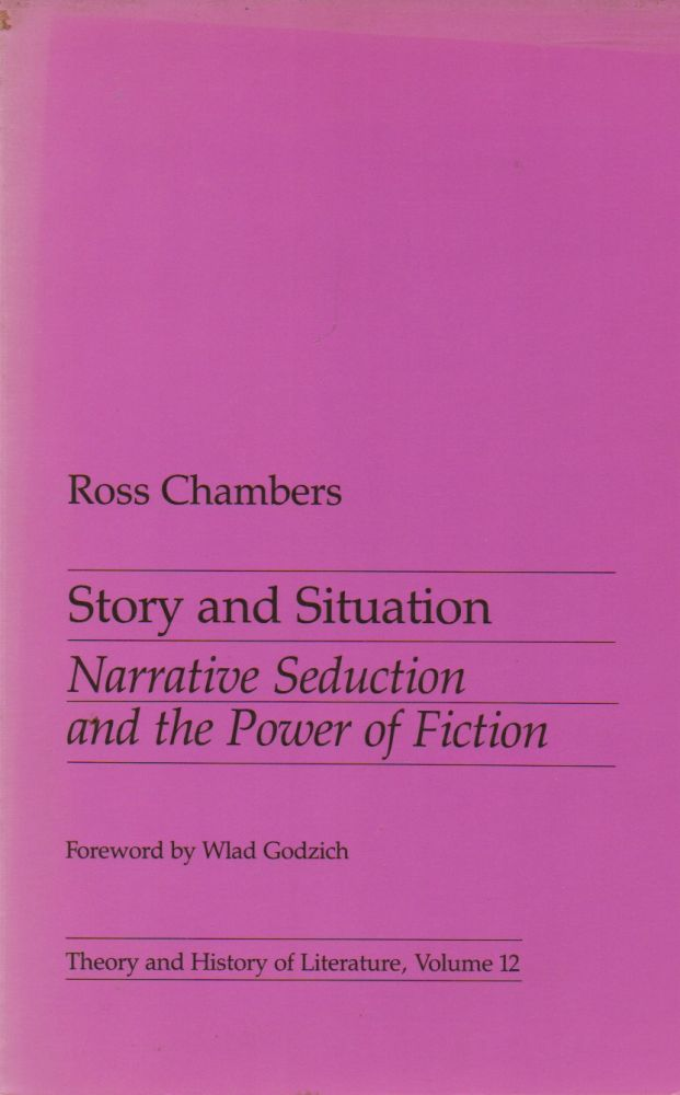 Story and Situation_ Narrative Seduction and the Power of Fiction. Ross Chambers, Wlad Godzich, intro.