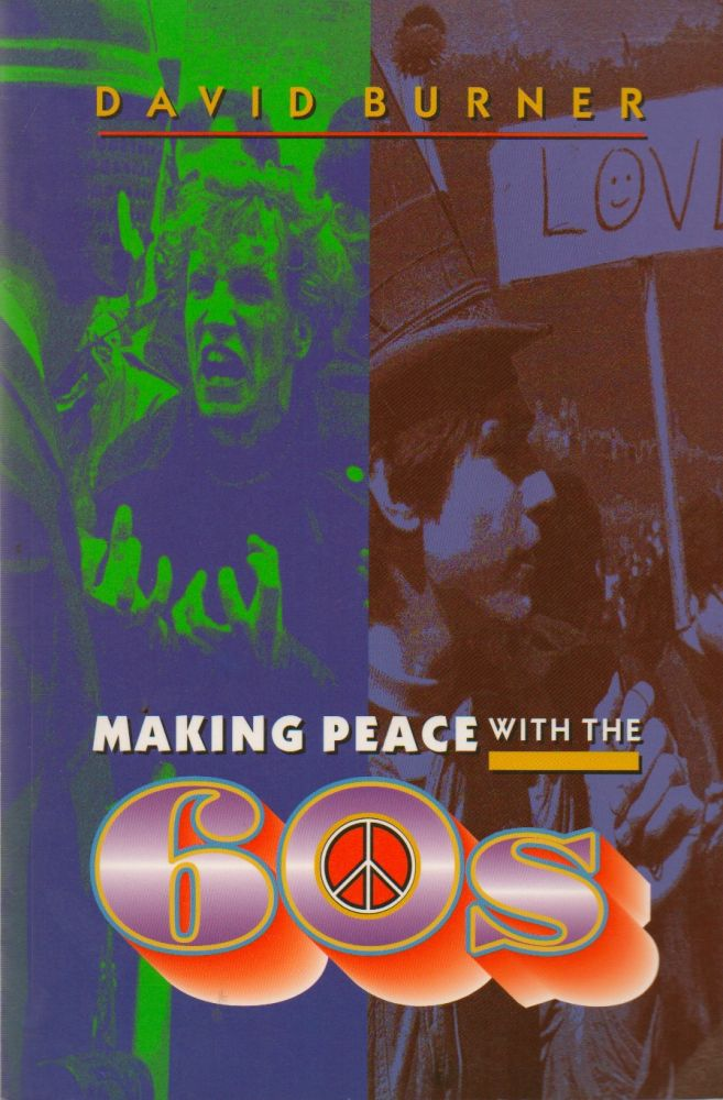 Making Peace With the 60s. David Burner.