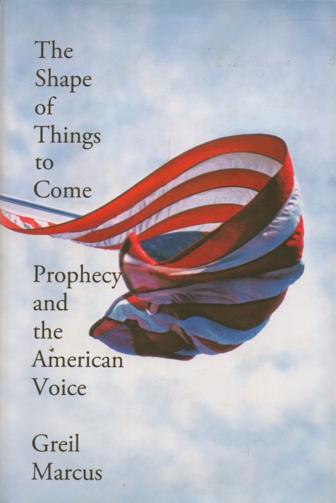 The Shape of Things to Come_ Prophecy and the American Voice. Greil Marcus.