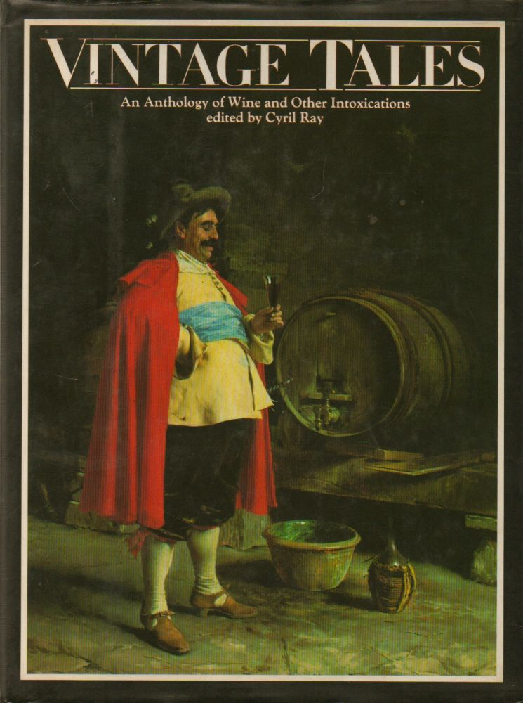 Vintage Tales_ an anthology of Wine and Other Intoxications. Cyril Ray, Wynford Vaughan-Thomas, intro, text.