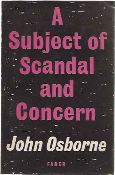 A Subject of Scandal and Concern: A Play for Television. John Osborne.